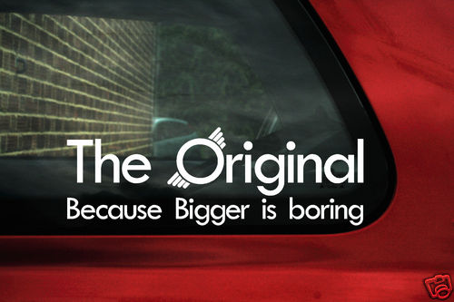 Original Because Bigger Is Boring Sticker Decal For